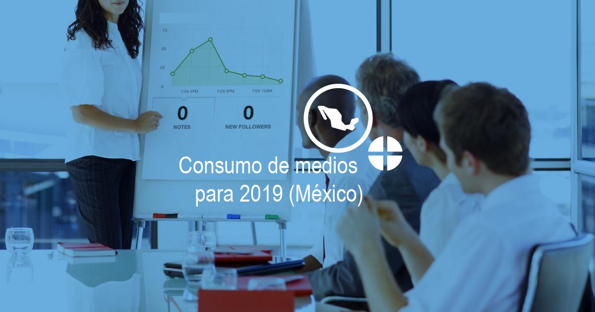 consumo de medios en México para el 2019